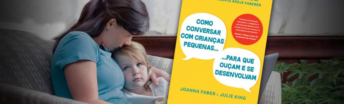 Como Conversar com Crianças Pequenas para que Ouçam e se Desenvolvam: outra tradução minha chegando quente ao mercado!